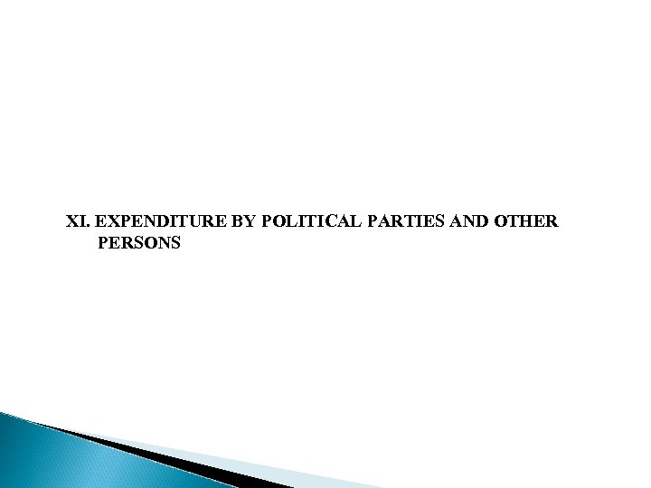 XI. EXPENDITURE BY POLITICAL PARTIES AND OTHER PERSONS