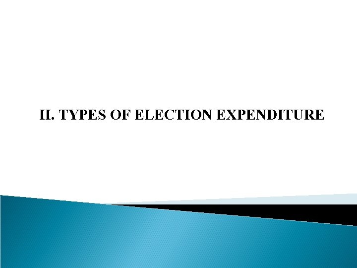 II. TYPES OF ELECTION EXPENDITURE