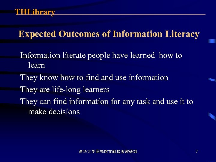 THLibrary Expected Outcomes of Information Literacy Information literate people have learned how to learn