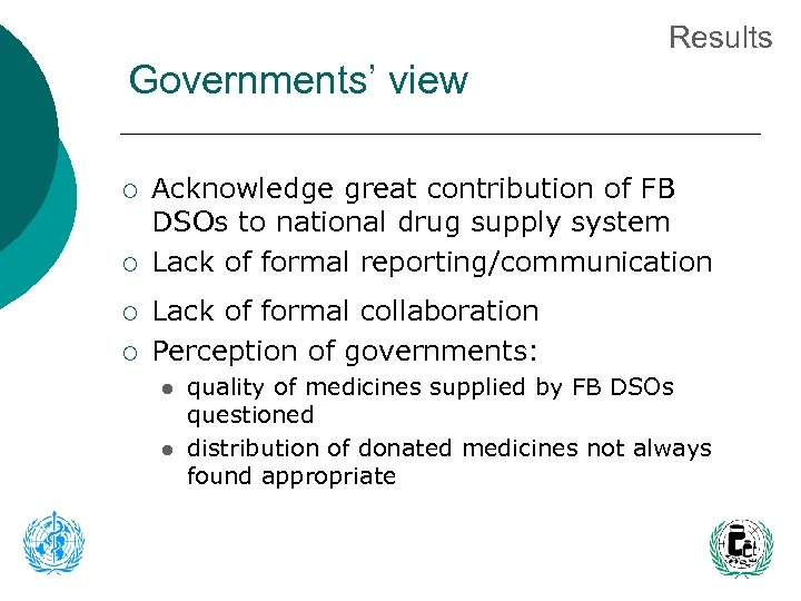 Results Governments' view ¡ ¡ Acknowledge great contribution of FB DSOs to national drug