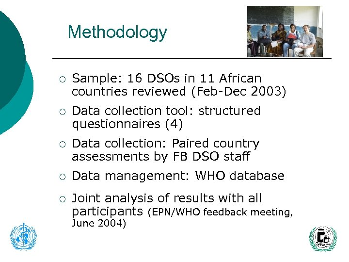 Methodology ¡ Sample: 16 DSOs in 11 African countries reviewed (Feb-Dec 2003) ¡ Data
