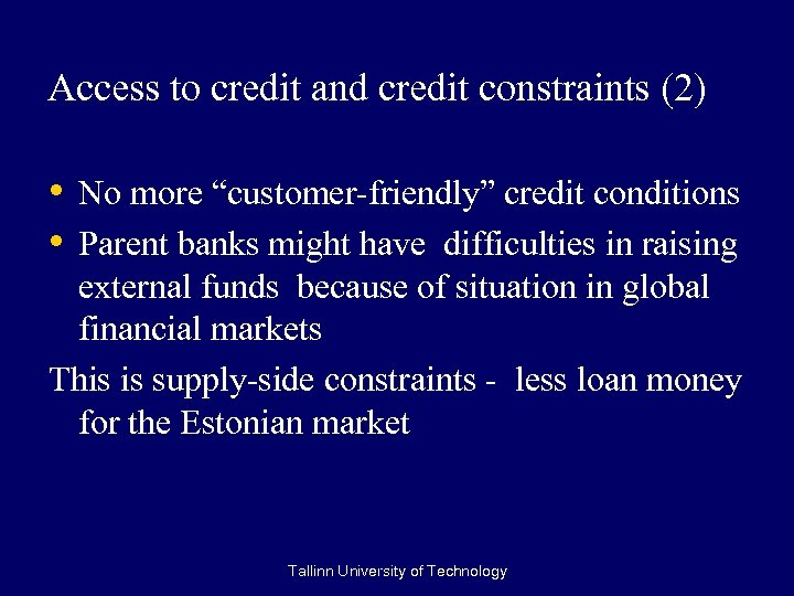 "Access to credit and credit constraints (2) • No more ""customer-friendly"" credit conditions •"
