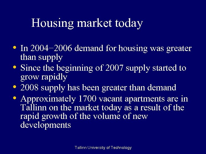 Housing market today • In 2004− 2006 demand for housing was greater • •