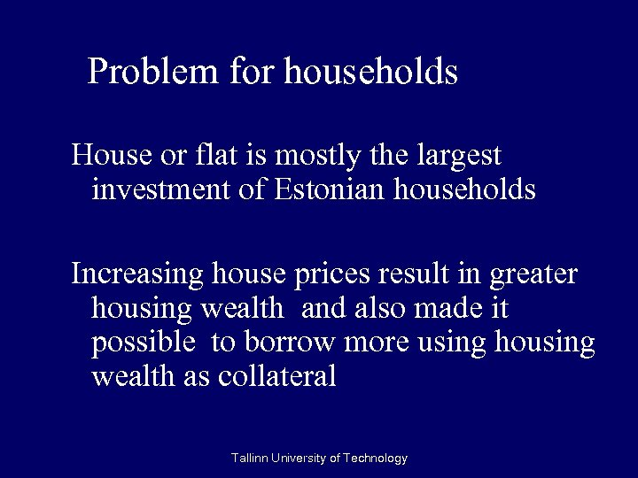 Problem for households House or flat is mostly the largest investment of Estonian households