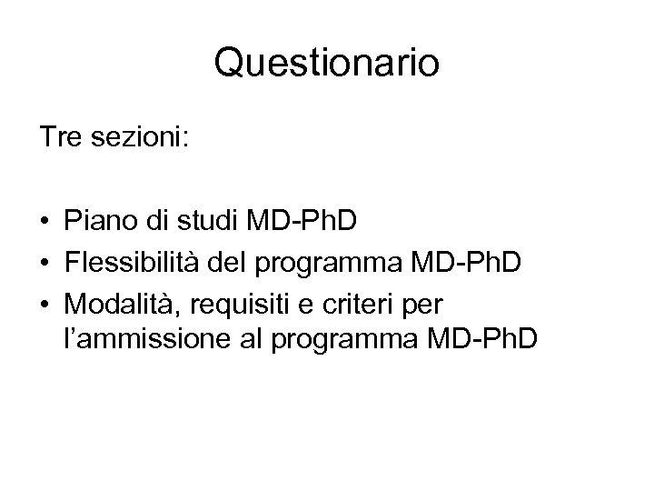Questionario Tre sezioni: • Piano di studi MD-Ph. D • Flessibilità del programma MD-Ph.