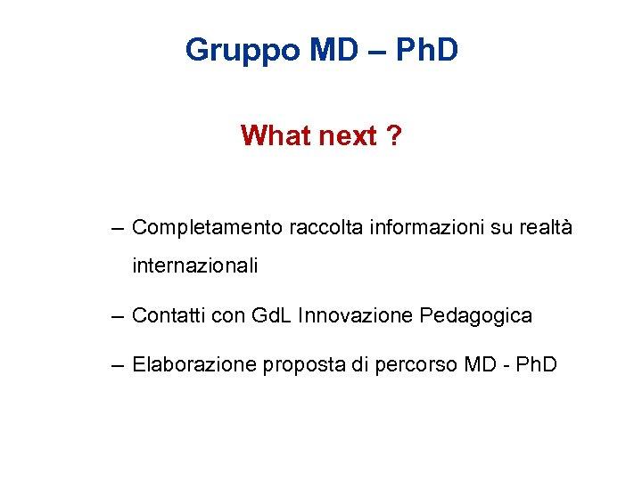 Gruppo MD – Ph. D What next ? – Completamento raccolta informazioni su realtà