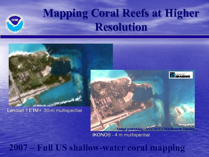 Mapping Coral Reefs at Higher Resolution Landsat 7 ETM+ 30 -m multispectral Image processing:
