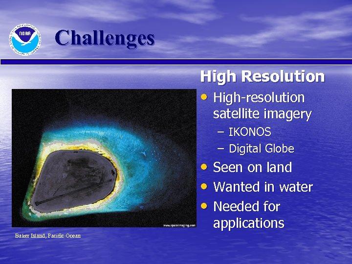 Challenges High Resolution • High-resolution satellite imagery – IKONOS – Digital Globe • Seen