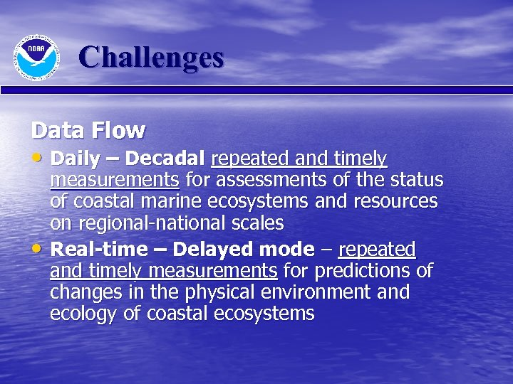 Challenges Data Flow • Daily – Decadal repeated and timely • measurements for assessments