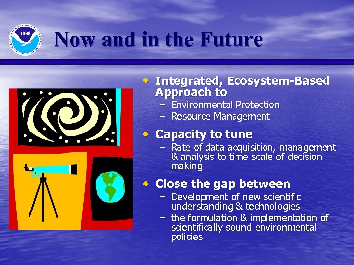 Now and in the Future • Integrated, Ecosystem-Based Approach to – Environmental Protection –