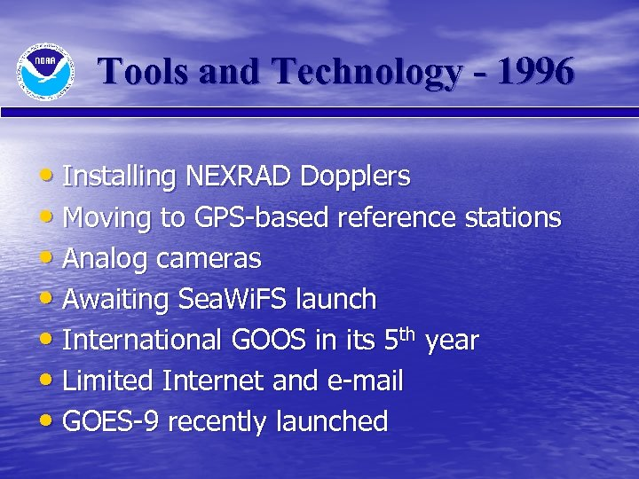 Tools and Technology - 1996 • Installing NEXRAD Dopplers • Moving to GPS-based reference