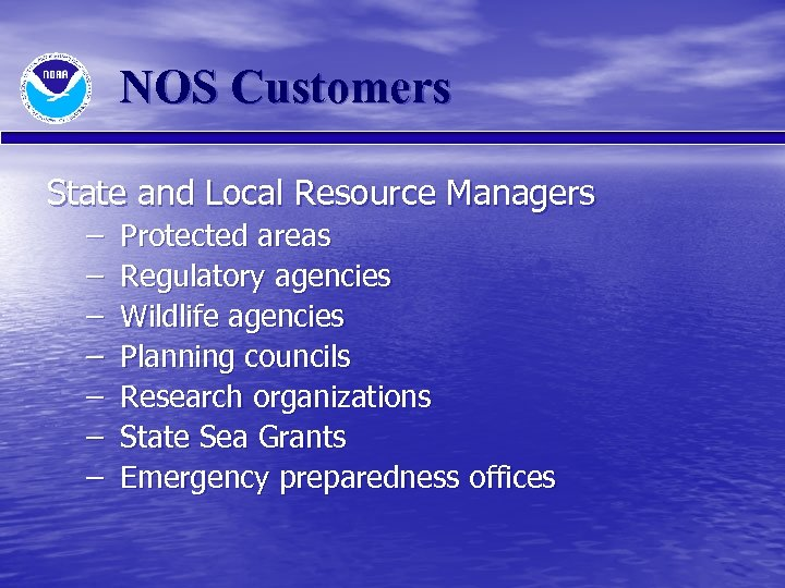 NOS Customers State and Local Resource Managers – – – – Protected areas Regulatory