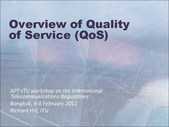 Overview of Quality of Service (Qo. S) APT-ITU workshop on the International Telecommunications Regulations