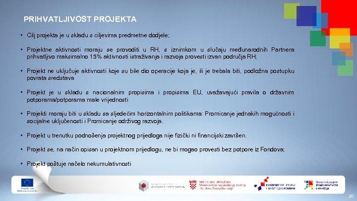 PRIHVATLJIVOST PROJEKTA • Cilj projekta je u skladu s ciljevima predmetne dodjele; • Projektne
