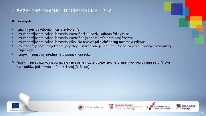 1. FAZA: ZAPRIMANJE I REGISTRACIJA – PT 2 Nužni uvjeti: § § § zaprimljeni