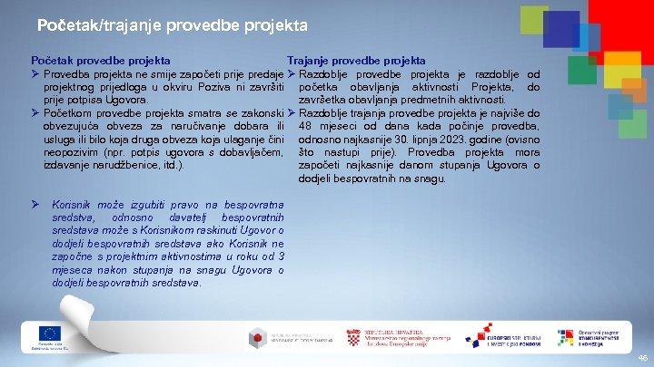 Početak/trajanje provedbe projekta Trajanje provedbe projekta Početak provedbe projekta Ø Provedba projekta ne smije
