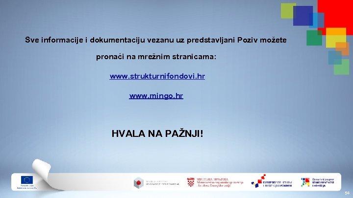 Sve informacije i dokumentaciju vezanu uz predstavljani Poziv možete pronaći na mrežnim stranicama: www.