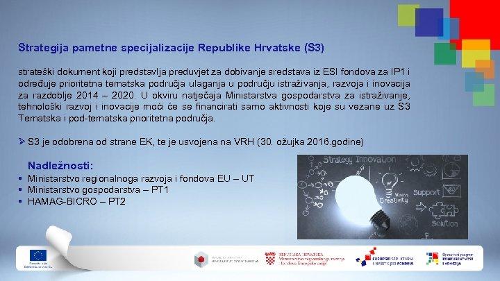 Strategija pametne specijalizacije Republike Hrvatske (S 3) strateški dokument koji predstavlja preduvjet za dobivanje