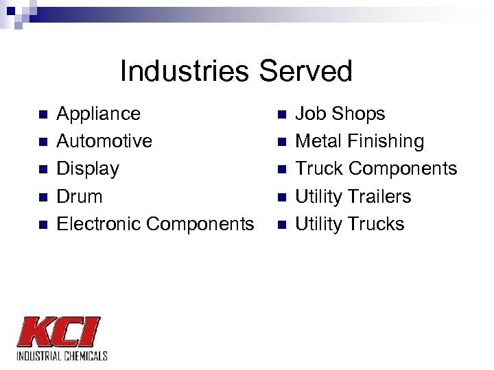 Industries Served n n n Appliance Automotive Display Drum Electronic Components n n n