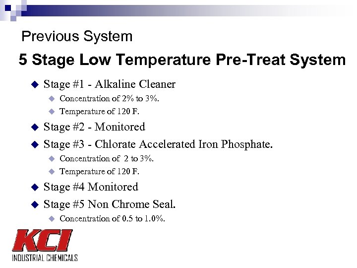 Previous System 5 Stage Low Temperature Pre-Treat System u Stage #1 - Alkaline Cleaner