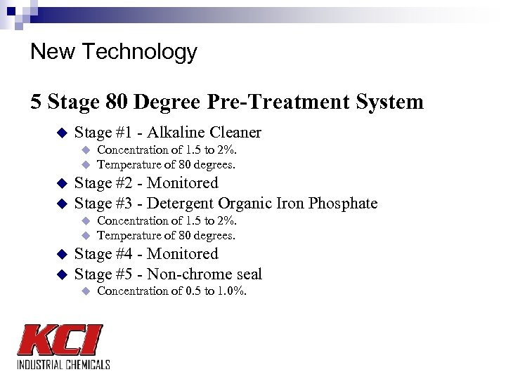 New Technology 5 Stage 80 Degree Pre-Treatment System u Stage #1 - Alkaline Cleaner