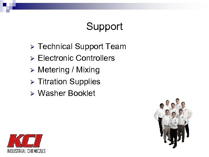 Support Ø Ø Ø Technical Support Team Electronic Controllers Metering / Mixing Titration Supplies