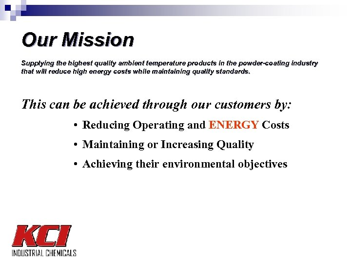 Our Mission Supplying the highest quality ambient temperature products in the powder-coating industry that