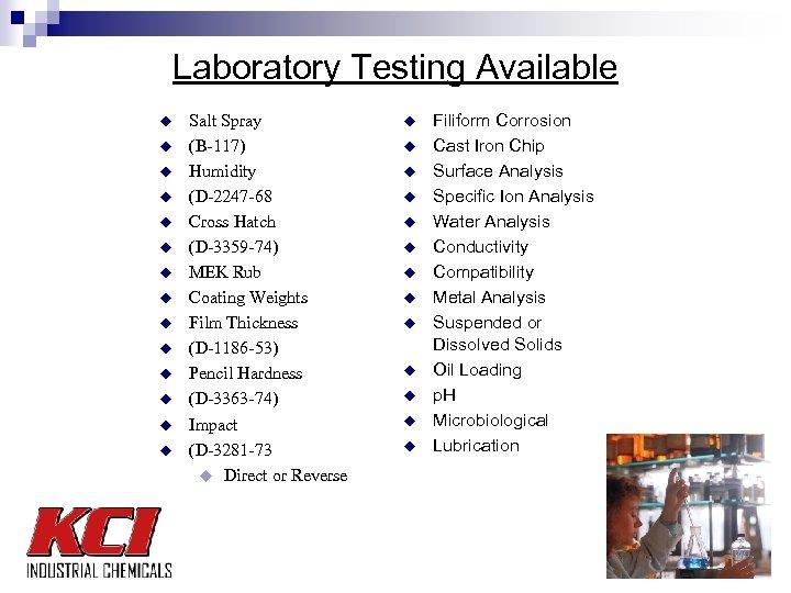 Laboratory Testing Available u u u u Salt Spray (B-117) Humidity (D-2247 -68 Cross