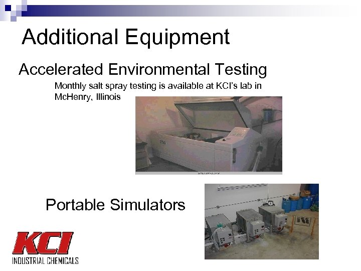Additional Equipment Accelerated Environmental Testing Monthly salt spray testing is available at KCI's lab