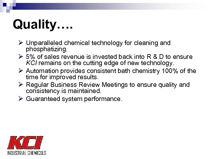 Quality…. Ø Unparalleled chemical technology for cleaning and Ø Ø phosphatizing. 5% of sales