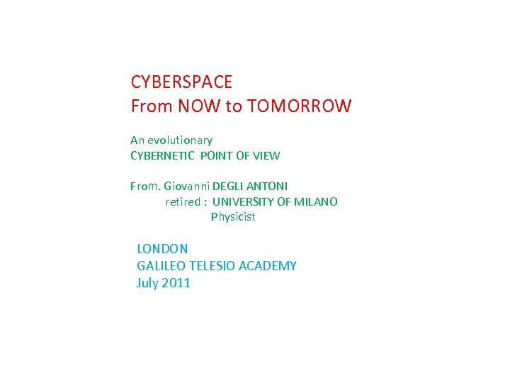 CYBERSPACE From NOW to TOMORROW An evolutionary CYBERNETIC POINT OF VIEW From. Giovanni DEGLI
