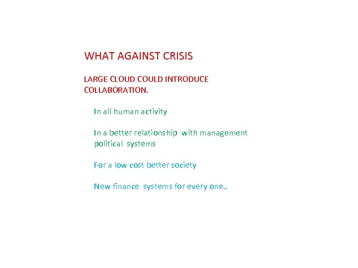 WHAT AGAINST CRISIS LARGE CLOUD COULD INTRODUCE COLLABORATION. In all human activity In a