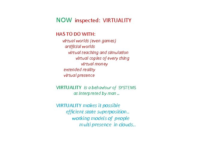 NOW inspected: VIRTUALITY HAS TO DO WITH: virtual worlds (even games) artificial worlds virtual