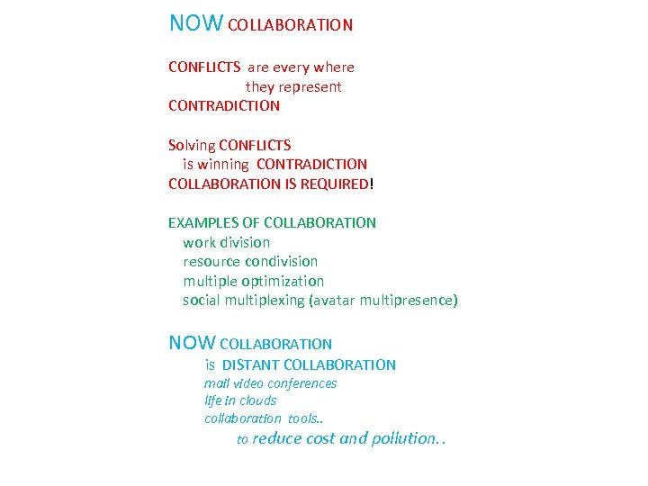 NOW COLLABORATION CONFLICTS are every where they represent CONTRADICTION Solving CONFLICTS is winning CONTRADICTION
