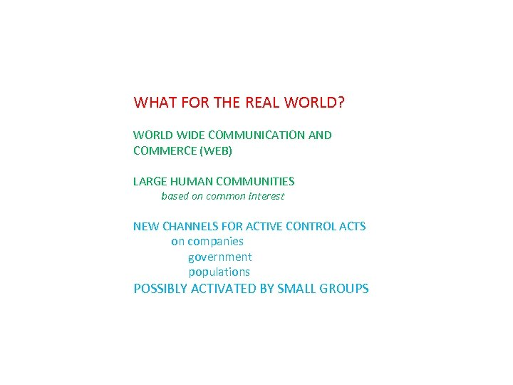 WHAT FOR THE REAL WORLD? WORLD WIDE COMMUNICATION AND COMMERCE (WEB) LARGE HUMAN COMMUNITIES