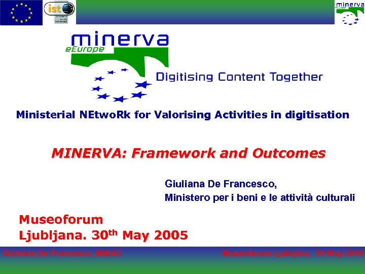 Ministerial NEtwo. Rk for Valorising Activities in digitisation MINERVA: Framework and Outcomes Giuliana De