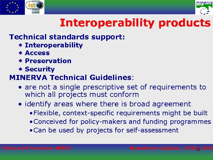 Interoperability products Technical standards support: Interoperability Access Preservation Security MINERVA Technical Guidelines: • are