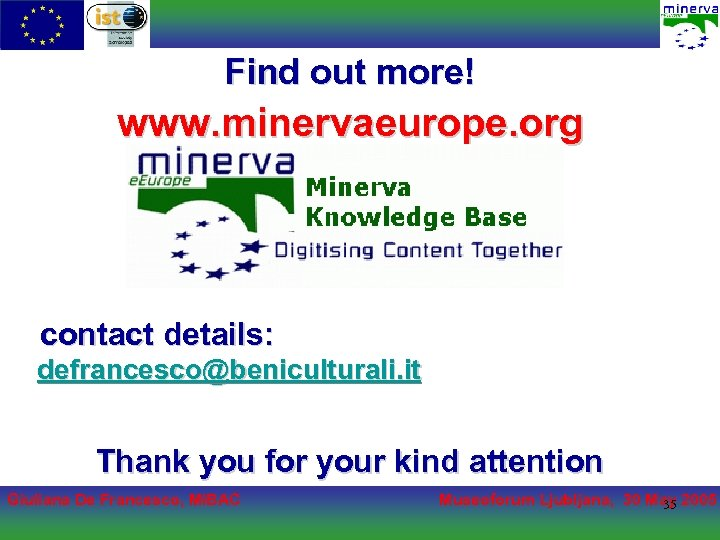 Find out more! www. minervaeurope. org contact details: defrancesco@beniculturali. it Thank you for your