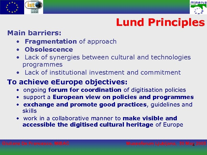 Lund Principles Main barriers: • Fragmentation of approach • Obsolescence • Lack of synergies