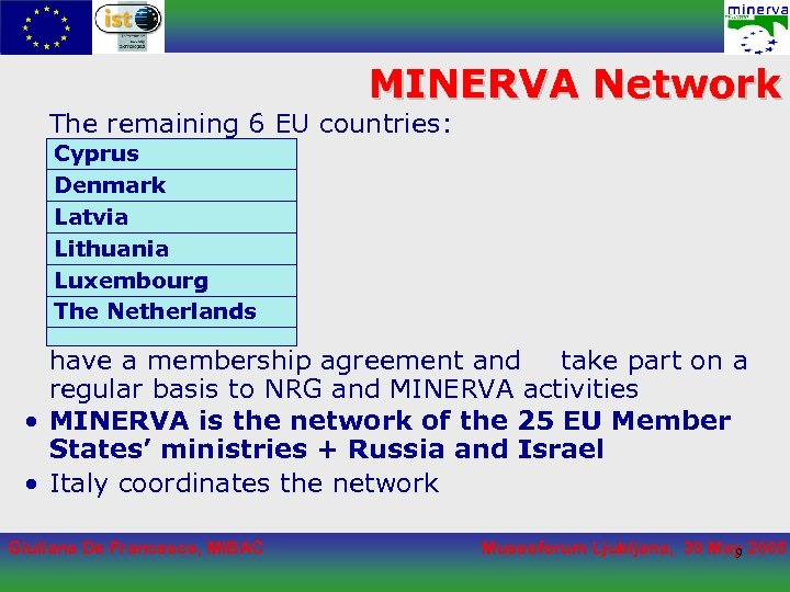 MINERVA Network The remaining 6 EU countries: Cyprus Denmark Latvia Lithuania Luxembourg The Netherlands