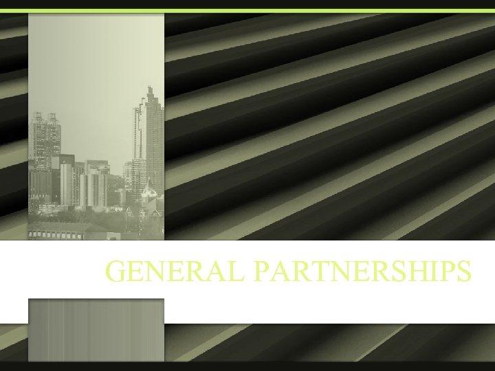 GENERAL PARTNERSHIPS