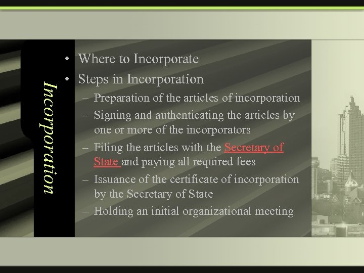 Incorporation • Where to Incorporate • Steps in Incorporation – Preparation of the articles