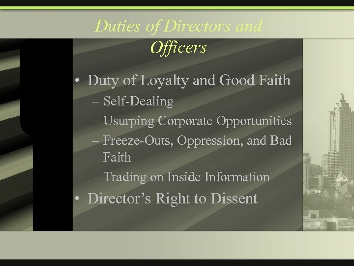 Duties of Directors and Officers • Duty of Loyalty and Good Faith – Self-Dealing