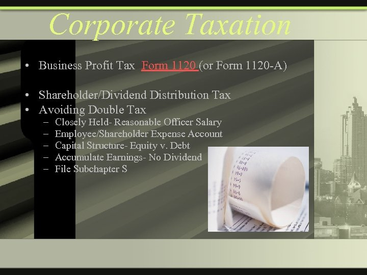 Corporate Taxation • Business Profit Tax Form 1120 (or Form 1120 -A) • Shareholder/Dividend