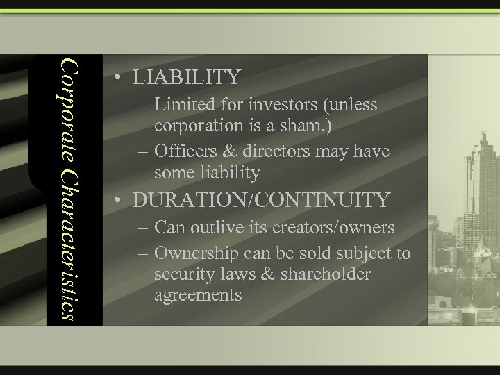 Corporate Characteristics • LIABILITY – Limited for investors (unless corporation is a sham. )