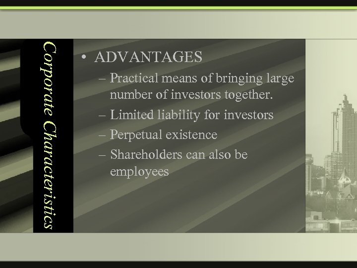 Corporate Characteristics • ADVANTAGES – Practical means of bringing large number of investors together.