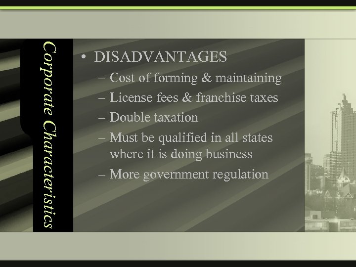 Corporate Characteristics • DISADVANTAGES – Cost of forming & maintaining – License fees &