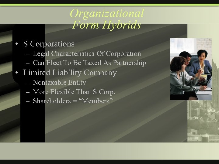 Organizational Form Hybrids • S Corporations – Legal Characteristics Of Corporation – Can Elect