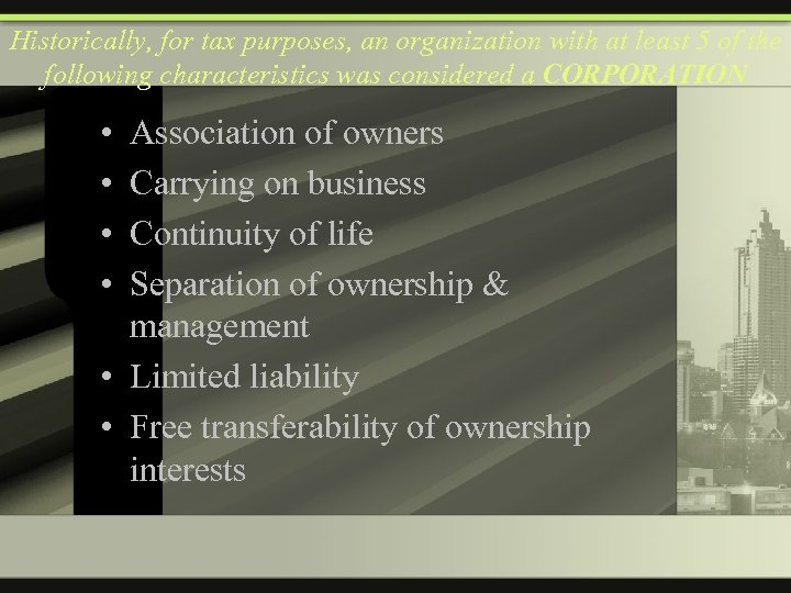 Historically, for tax purposes, an organization with at least 5 of the following characteristics