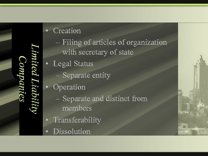 Limited Liability Companies • Creation – Filing of articles of organization with secretary of